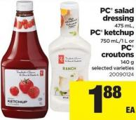 PC Salad Dressing - 475 mL - PC Ketchup - 750 Ml/1 L Or PC Croutons - 140 g