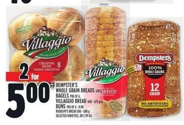 Dempster's Whole Grain Breads 600 g - Bagels Pkg Of 6 - Villaggio Bread 600 - 675 g or Buns Pkg Of 6 - 8 or Rudolph's Bread 500 - 680 g Or 2.99 Ea.