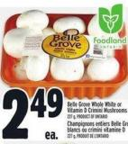 Belle Grove Whole White Or Vitamin D Crimini Mushrooms 227 g