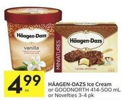 Häagen-dazs Ice Cream or Goodnorth 414-500 mL or Novelties 3-4 Pk