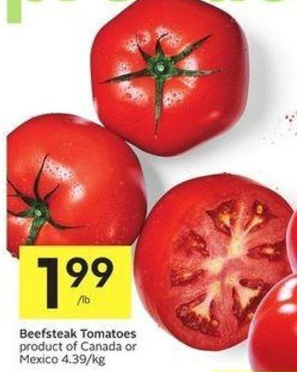 Beefsteak Tomatoes Product of Canada or Mexico 4.39/kg