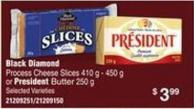 Black Diamond Process Cheese Slices 410 G - 450 G Or President Butter 250 G