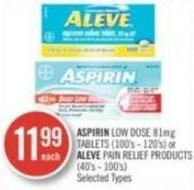 Aspirin Low Dose 81mg Tablets (100's - 120's) or Aleve Pain Relief Products (40's - 100's)