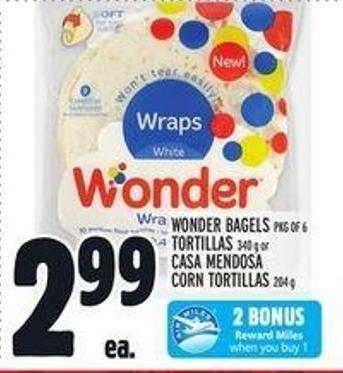 Wonder Bagels Pkg Of 6 Tortillas 340 g Or Casa Mendosa Corn Tortillas 204 g