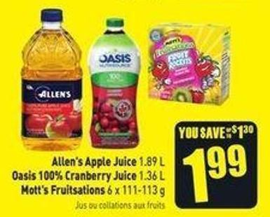 Allen's Apple Juice 1.89 L Oasis 100% Cranberry Juice 1.36 L Mott's Fruitsations 6 X 111-113 g