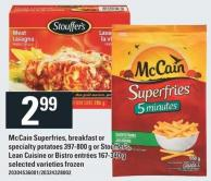 Mccain Superfries - Breakfast Or Specialty Potatoes 397-800 G Or Stouffer's - Lean Cuisine Or Bistro Entrées 167-340 G