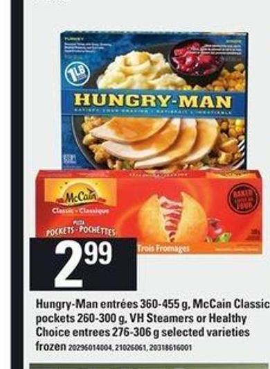 Hungry-man Entrées - 360-455 g - Mccain Classic Pockets - 260-300 g - VH Steamers Or Healthy Choice Entrees - 276-306 g