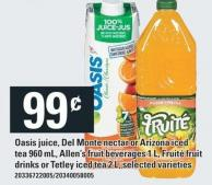 Oasis Juice - Del Monte Nectar Or Arizona Iced Tea 960 mL - Allen's Fruit Beverages 1 L - Fruité Fruit Drinks Or Tetley Iced Tea 2 L