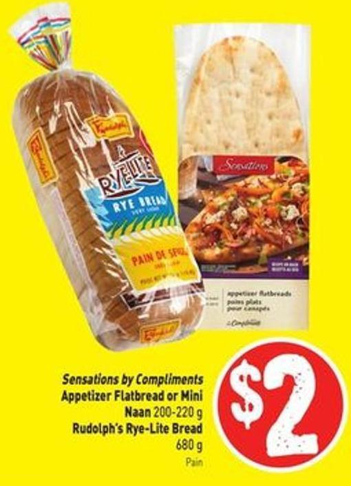 Sensations By Compliments Appetizer Flatbread or Mini Naan 200-220 g Rudolph's Rye-lite Bread 680 g