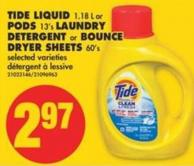 Tide Liquid 1.18 L or PODS 13's Laundry Detergent or Bounce Dryer Sheets 60's