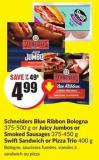 Schneiders Blue Ribbon Bologna 375-500 g or Juicy Jumbos or Smoked Sausages 375-450 g Swiftsandwich or Pizza Trio 400 g