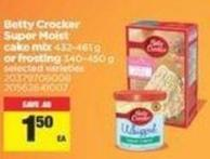 Betty Crocker Super Moist Cake Mix - 432/461 G Or Frosting - 340/450 G