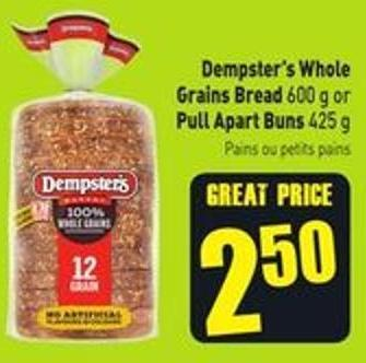 Dempster's Whole Grains Bread 600 g or Pull Apart Buns 425 g