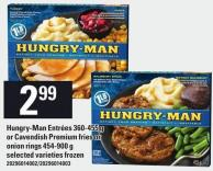 Hungry-man Entrées 360-455 g Or Cavendish Premium Fries Or Onion Rings 454-900 g