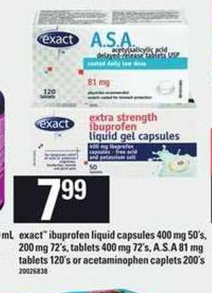 Exact Ibuprofen Liquid Capsules 400 Mg 50's - 200 Mg 72's - Tablets 400 Mg 72's - A.s.a 81 Mg Tablets 120's Or Acetaminophen Caplets 200's