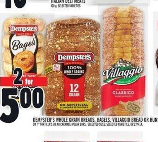 Dempster's Whole Grain Breads - Bagels - Villaggio Bread or Buns or 7in Tortilla's or Ah Caramel! Polar Bars