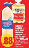 Weston Bagels 4's - Old Mill English Muffin 6's or No Name 7in Tortillas