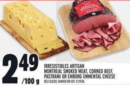 Irresistibles Artisan Montreal Smoked Meat - Corned Beef - Pastrami Or Emborg Emmental Cheese