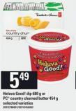 Heluva Good Dip - 680 G Or PC Country Churned Butter - 454 G