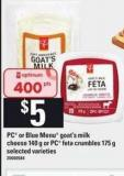 PC Or Blue Menu Goat's Milk Cheese 140 g Or PC Feta Crumbles 175 g