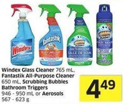 Windex Glass Cleaner 765 mL - Fantastik All-purpose Cleaner 650 mL - Scrubbing Bubbles Bathroom Triggers 946 - 950 mL or Aerosols 567 - 623 g