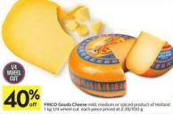 Frico Gouda Cheese Mild - Medium or Spiced Product of Holland 1 Kg 1/4 Wheel Cut Each Piece Priced At 2.39/100 g