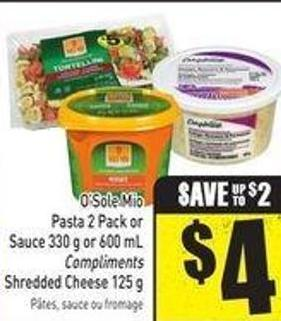 O'sole Mio Pasta 2 Pack or Sauce 330 g or 600 mL Compliments Shredded Cheese 125 g