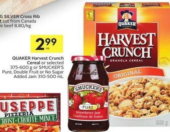 Quaker Harvest Crunch Cereal or Selected 375-600 g or Smucker's Pure - Double Fruit or No Sugar Added Jam 310-500 mL