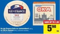 Ile De France Brie Or Camembert - 230 g Or Oka Cheese - 190 g