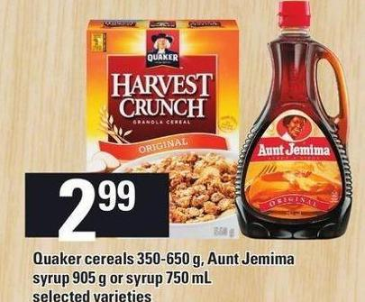 Quaker Cereals 350-650 G - Aunt Jemima Syrup 905 G Or Syrup 750 Ml
