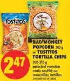 Bad Monkey Popcorn 300 g or Tostitos Tortilla Chips 205-295 g