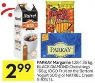 Parkay Margarine 1.28-1.36 Kg - Black Diamond 168 g - Fruit On The Bottom Yogurt 500 g or Cream 5-10% 1 L