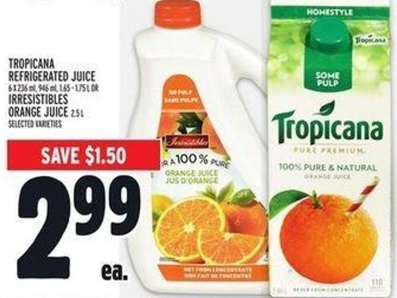 Tropicana Refrigerated Juice 6 X 236 Ml - 946 Ml - 1.65 - 1.75 L or Irresistibles Orange Juice 2.5 L