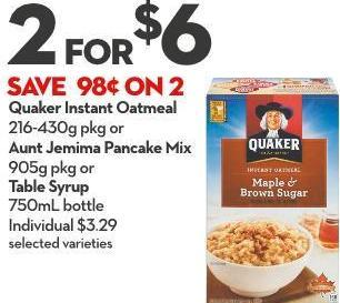 Quaker Instant Oatmeal 216-430g Pkg or Aunt Jemima Pancake Mix 905g Pkg or Table Syrup 750ml Bottle