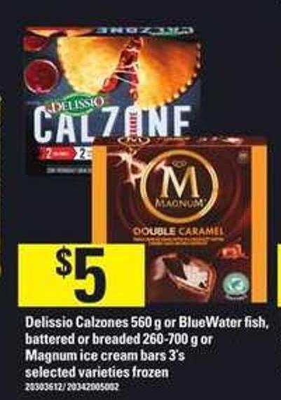 Delissio Calzones - 560 G Or Bluewater Fish - Battered - Or Breaded - 260-700 G Or Magnum Ice Cream Bars - 3's
