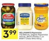 Hellmann's Mayonnaise 710-890 mL - Organic Mayonnaise 443 mL - Bick's Pickles 1 L or Kraft Cheez Whiz 450 g