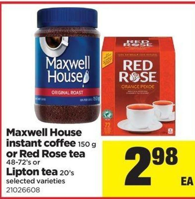 Maxwell House Instant Coffee 150 G Or Red Rose Tea 48-72's Or Lipton Tea 20's