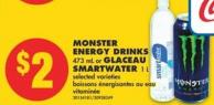 Monster Energy Drinks - 473 mL or Glaceau Smartwater - 1 L