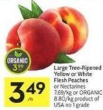 Large Tree-ripened Yellow or White Flesh Peaches or Nectarines $7.69/kg or Organic $8.80/kg Product of USA No 1 Grade