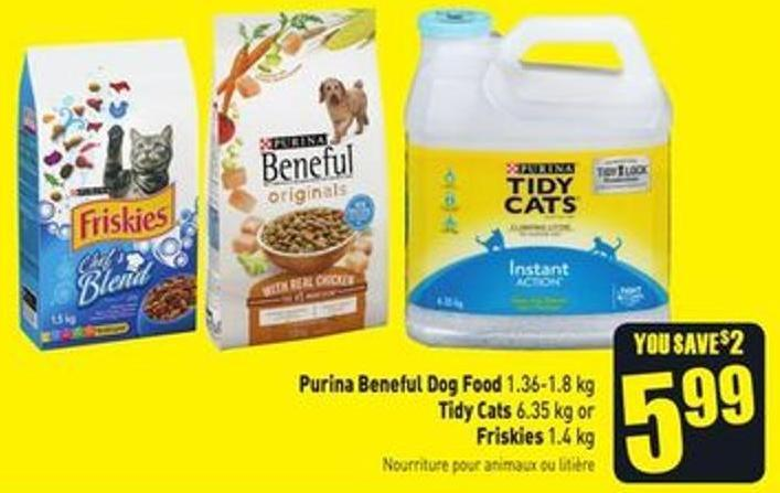 Purina Beneful Dog Food 1.36-1.8 Kg Tidy Cats 6.35 Kg or Friskies 1.4 Kg