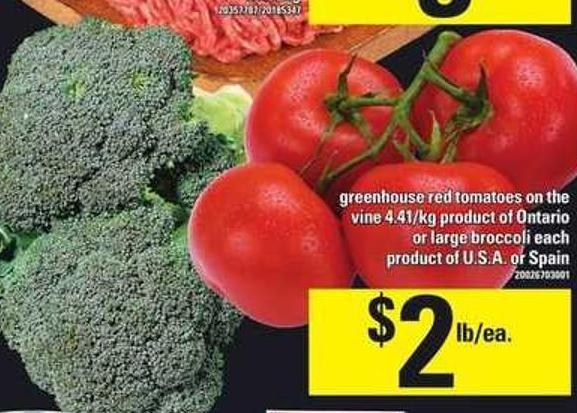 Greenhouse Red Tomatoes On The Vine 4.41/kg Product Of Ontario Or Large Broccoli