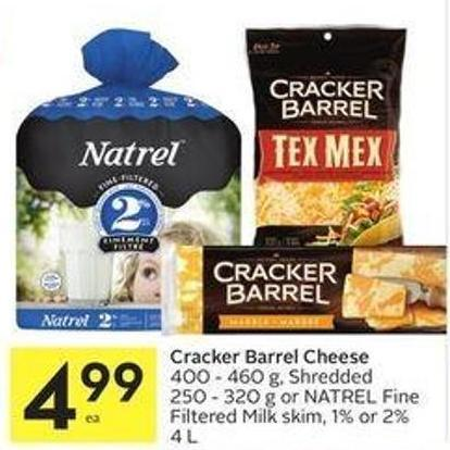 Cracker Barrel Cheese 400 - 460 g - Shredded 250 - 320 g or Natrel Fine Filtered Milk Skim - 1% or 2% 4 L