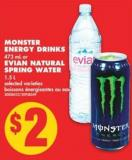 Monster Energy Drinks - 473 mL or Evian Natural Spring Water - 1.5 L