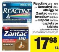 Reactine - 25's- 40's Or Benadryl 100's Allergy Or Zantac - 48's-60's - Imodium - 20/24's Or Pepcid - 50/60's Caplets Or Tablets