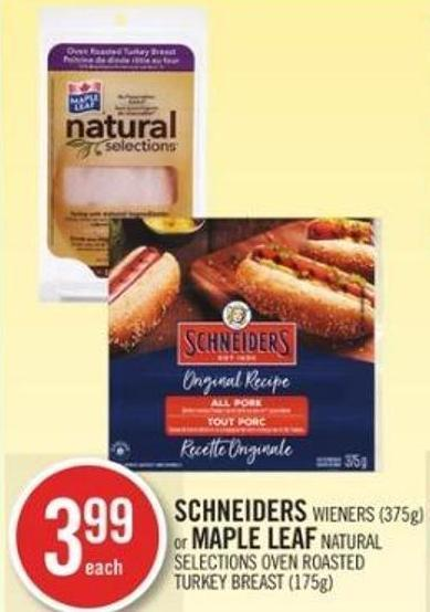 Schneiders Wieners (375g) or Maple Leaf Natural Selections Oven Roasted Turkey Breast (175g)