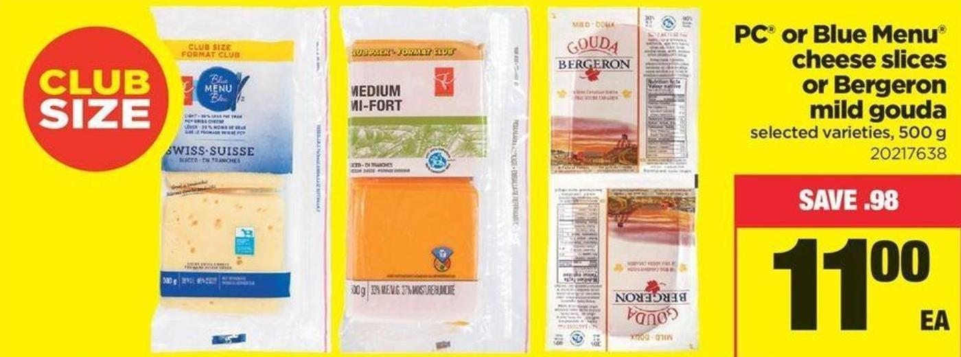 PC Or Blue Menu Cheese Slices Or Bergeron Mild Gouda - 500 g