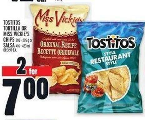 Tostitos Tortilla Or Miss Vickies Chips 205 - 295 G Or Salsa 416 - 423 Ml Or 3.99 Ea.