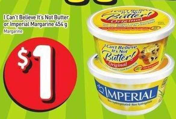 I Can't Believe It's Not Butter or Imperial Margarine 454 G$1.00