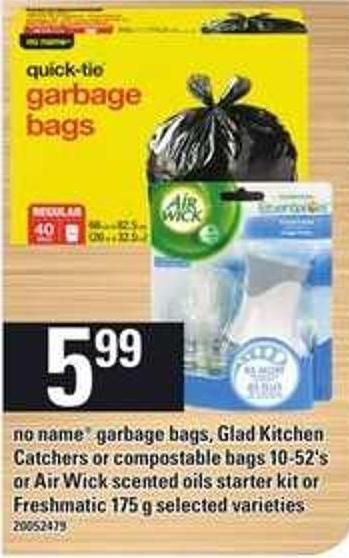 No Name Garbage Bags - Glad Kitchen Catchers Or Compostable Bags 10-52's or Air Wick Scented Oils Starter Kit Or Freshmatic 175 g