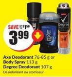 Axe Deodorant 76-85 g or Body Spray 113 g Degree Deodorant 107 g